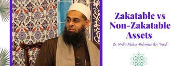 Simplified Zakat Guidance: Zakatable vs Non Zakatable Assets   Dr. Mufti Abdur-Rahman ibn Yusuf