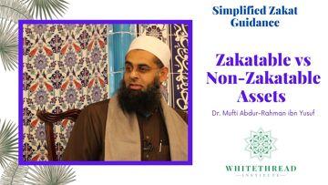 Simplified Zakat Guidance: Zakatable vs Non Zakatable Assets | Dr. Mufti Abdur-Rahman ibn Yusuf