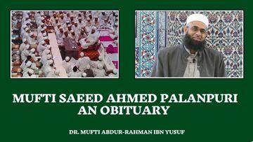 Mufti Saeed Ahmed Palanpuri – An Obituary | Dr. Mufti Abdur-Rahman ibn Yusuf