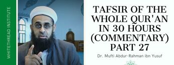 Tafsir of the Whole Qur'an in 30 Hours (Commentary) Part 27   Dr. Mufti Abdur-Rahman ibn Yusuf