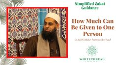 Simplified Zakat Guidance: How Much Can Be Given to One Person | Dr. Mufti Abdur-Rahman ibn Yusuf