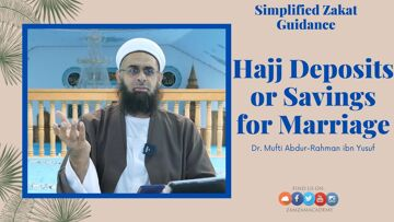 Simplified Zakat Guidance: Hajj Deposits or Savings for Marriage | Dr. Mufti Abdur-Rahman ibn Yusuf