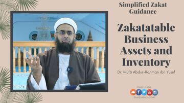 Simplified Zakat Guidance: Business Assets and Inventory | Dr. Mufti Abdur-Rahman ibn Yusuf